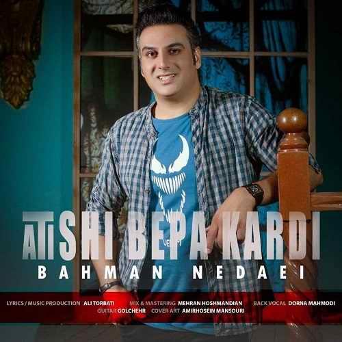 دانلود آهنگ آتیشی به پا کردی از بهمن ندایی